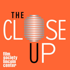 The Close-Up by the Film Society of Lincoln Center Podcast